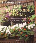 Andersson, Sjunne / Låt balkongen blomma – Ettåriga sommarblommor för lådor, krukor och rabatter