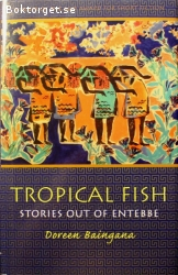 Baingana, Doreen / Tropical Fish - Stories Out of Entebbe