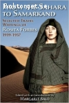 Bald, Margaret (ed.) [Forbes, Rosita / From the Sahara to Samarkand: Selected Travel Writings of Rosita Forbes 1919-1937