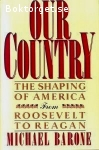 Barone, Michael / Our Country: The Shaping of America from Roosevelt to Reagan