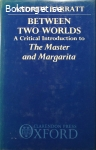 Barratt, Andrew / Between Two Worlds: A Critical Introduction to The Master and Margarita