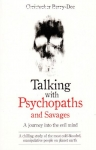 Berry-Dee, Christopher / Talking with Psychopaths and Savages: A journey into the evil mind