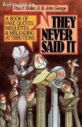 Boller Jr. Paul F. & George, John / They Never Said It - A Book of Fake Quotes, Misquotes and Misleading Attributions