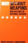 Boserup, Anders & Mack, Andrew / War Without Weapons: Non-Violence in National Defense