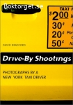 Bradford, David / Drive-By Shootings: Photographs By a New York Taxi Driver