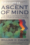 Calvin, William H. / The Ascent of Mind - Ice Age Climates and the Evolution of Intelligence