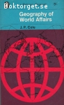 Cole, J. P. / Geography of World Affairs