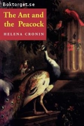 Cronin, Helena / The Ant and the Peacock - Altruism and Sexual Selection from Darwin to Today