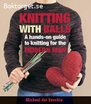 del Vecchio, Michael / Knitting with Balls: A hands-on guide to knitting for the Modern Man