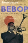 Deveaux, Scott / The Birth of Bebop: A Social and Musical History