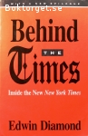 Diamond, Edwin / Behind the Times: Inside the New New York Times