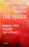 Enquist, Per Olov / Tre pjäser: Magisk cirkel – Tupilak – Maria Stuart