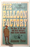 Frater, Alexander / The Balloon Factory – The Story of the Men Who Built Britain's First Flying Machines