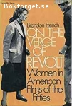 French, Brandon / On the Verge of Revolt: Women in American Films of the Fifties