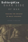Ghiglieri, Michael P. / The Dark Side of Man - Tracing the Origins of Male Violence