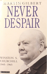 Gilbert, Martin / Never Despair - Winston S. Churchill 1945-1965