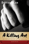 Gillis, Alex / A Killing Art: The Untold Story of Tae Kwon Do