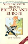 Gooders, John / Where to Watch Birds in Britain and Europe