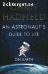 Hadfield, Chris / An Astronaut's Guide to Life on Earth