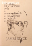 Hedberg, Johannes m.fl. / Nordic Rejoycings 1982: In commemoration of the centenary of the birth of James Joyce