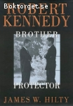 Hilty, James W. / Robert Kennedy: Brother – Protector