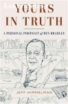 Himmelman, Jeff / Yours in Truth: A Personal Portrait of Ben Bradlee
