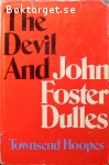 Hoopes. Townsend / The Devil and John Foster Dulles