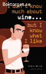I don´t know much about Wine.. but I know what I like