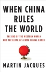 Jacques, Martin / When China Rules the World: The End of the Western World and the Birth of a New Global Order