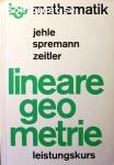 Jehle, Franz, Spremann, Klaus & Zeitler, Herbert / Lineare Geometrie - Leistungskurs + Lösungen