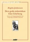 Jordansson, Birgitta Den goda människan från Göteborg: Genus och fattigvårdspolitik i det borgerliga samhällets framväxt