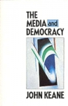Keane, John / The Media and Democracy