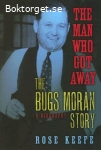 Keefe, Rose / The Man Who Got Away: The Bugs Moran Story – A Biography