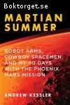 Kessler, Andrew / Martian Summer - Robot Arms, Cowboy Spacemen, and My 90 Days With the Phoenix Mars Mission