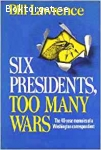 Lawrence, Bill / Six Presidents, Too Many Wars: The 40-Year Memoirs of a Washington Correspondent