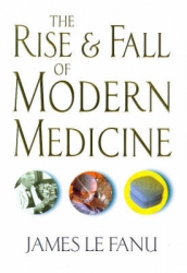 Le Fanu, James / The Rise and Fall of Modern Medicine