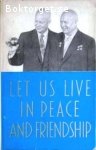 - / Let Us Live in Peace and Friendship: The Visit of N. S. Khrushchov to the U.S.A. September 15-27, 1959