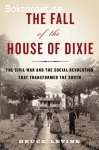 Levine, Bruce / The Fall of the House of Dixie: The Civil War and the Social Revolution That Transformed the South