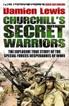 Lewis, Damien / Churchill's Secret Warriors: The Explosive True Story of the Special Forces Desperadoes of WWII