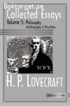 Lovecraft, H. P. / Collected Essays: Volume 5: Philosophy, Autobiography and Miscellany
