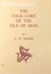 Moore, A. W. / The Folk-Lore of the Isle of Man
