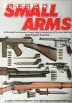 Myatt, Frederick / Small Arms: An Illustrated Encyklopedia of Famous Military Firearms from 1873 to the Present Day