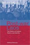 Pholsena, Vatthana / Post-War Laos: The Politics of Culture, History and Identity