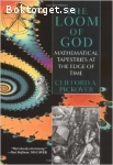 Pickover, Clifford A. / The Loom of God - Mathematical Tapestries at the Edge of Time