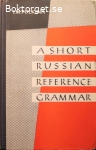Pulkina, I. M. / A Short Russian Reference Grammar: With a Chapter on Pronunciation