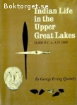 Quimby, George Irving / Indian Life in the Upper Great Lakes: 11,000 B.C. to A.D. 1800