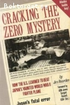 Rearden, Jim / Cracking the Zero Mystery - How The U.S. Learned to Beat Japan's Vaunted World War II Fighter Plane