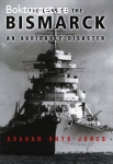 Rhys-Jones, Graham / The Loss of the Bismarck: An Avoidable Disaster
