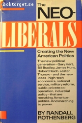 Rothenberg, Randall / The Neoliberals - Creating the New American Politics