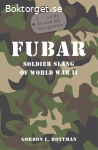Rottman, Gordon L. / Fubar: Soldier Slang of World War II